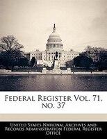 Federal Register Vol. 71, No. 37