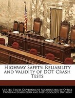 Highway Safety: Reliability And Validity Of Dot Crash Tests
