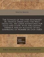 The Voyages Of The Ever Renowned Sr. Francis Drake Into The West Indies Viz., His Great Adventures For Gold And Silver, With The G