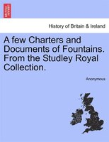 A Few Charters And Documents Of Fountains. From The Studley Royal Collection. - Anonymous
