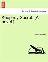 Keep My Secret. [a Novel.