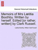 Memoirs Of Mrs Laetitia Boothby. Written By Herself. Edited [or Rather, Written By Clark Russell. - Laetitia Boothby, William Clark Russell