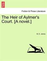 The Heir Of Aylmer's Court. [a Novel.] - M. E. James