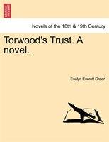 Torwood's Trust. A Novel. - Evelyn Everett Green