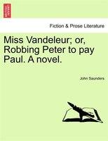 Miss Vandeleur; Or, Robbing Peter To Pay Paul. A Novel.