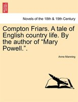 Compton Friars. A Tale Of English Country Life. By The Author Of Mary Powell..