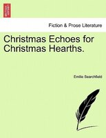 Christmas Echoes For Christmas Hearths.