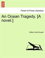 An Ocean Tragedy. [a Novel.] Vol. Ii.