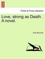 Love, Strong As Death. A Novel.