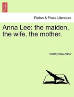 Anna Lee: The Maiden, The Wife, The Mother.