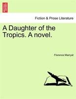 A Daughter Of The Tropics. A Novel. - Florence Marryat