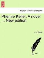 Phemie Keller. A Novel New Edition.