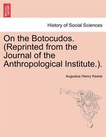 On The Botocudos. (reprinted From The Journal Of The Anthropological Institute.). - Augustus Henry Keane