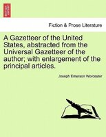A Gazetteer Of The United States, Abstracted From The Universal Gazetteer Of The Author; With Enlargement Of The Principal Article