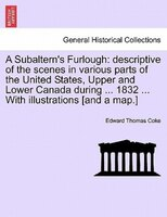 A Subaltern's Furlough: Descriptive Of The Scenes In Various Parts Of The United States, Upper And Lower Canada During