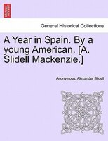 A Year In Spain. By A Young American. [a. Slidell Mackenzie. - Anonymous