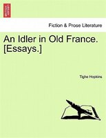 An Idler In Old France. [essays.] - Tighe Hopkins