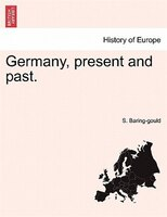 Germany, Present And Past. Vol. I - S. Baring-gould