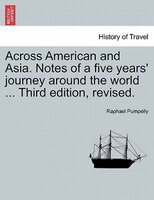Across American And Asia. Notes Of A Five Years' Journey Around The World ... Third Edition, Revised.