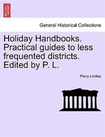 Holiday Handbooks. Practical Guides To Less Frequented Districts. Edited By P. L. - Percy Lindley