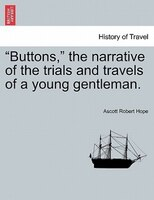 Buttons, The Narrative Of The Trials And Travels Of A Young Gentleman. - Ascott Robert Hope