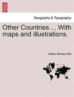 Other Countries ... With Maps And Illustrations. - William Morrison Bell