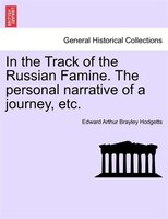 In The Track Of The Russian Famine. The Personal Narrative Of A Journey, Etc.