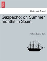 Gazpacho: Or, Summer Months In Spain.