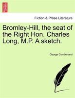 Bromley-hill, The Seat Of The Right Hon. Charles Long, M.p. A Sketch. - George Cumberland