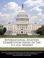International Aviation: Competition Issues In The U.s.-u.k. Market