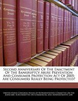 Second Anniversary Of The Enactment Of The Bankruptcy Abuse Prevention And Consumer Protection Act Of 2005: Are Consumers Really B