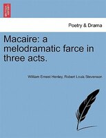Macaire: A Melodramatic Farce In Three Acts.