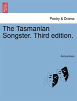 The Tasmanian Songster. Third Edition. - Anonymous