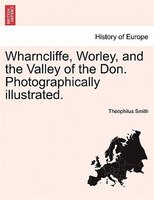 Wharncliffe, Worley, And The Valley Of The Don. Photographically Illustrated. - Theophilus Smith