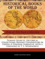 Primary Sources, Historical Collections: Russian Conspirators In Siberia: A Personal Narrative, With A Foreword By T. S. Wentworth - Andrel Evgenévich Rosen