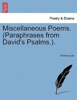 Miscellaneous Poems. (paraphrases From David's Psalms.). - Emma Lyon