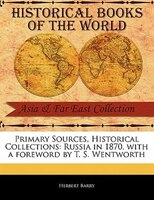 Primary Sources, Historical Collections: Russia In 1870, With A Foreword By T. S. Wentworth - Herbert Barry