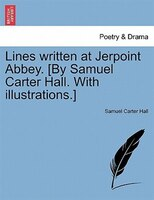 Lines Written At Jerpoint Abbey. [by Samuel Carter Hall. With Illustrations.] - Samuel Carter Hall