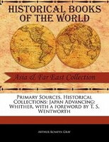 Primary Sources, Historical Collections: Japan Advancing: Whither, With A Foreword By T. S. Wentworth - Arthur Romeyn Gray