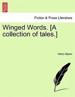 Winged Words. [a Collection Of Tales.] - Henry Spicer