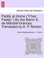 "Paddy At Home (""chez Paddy."") By The Baron E. De Mandat-grancey. Translated By A. P. Morton."