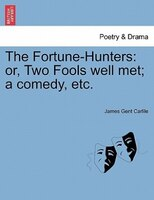 The Fortune-hunters: Or, Two Fools Well Met; A Comedy, Etc.