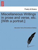 Miscellaneous Writings In Prose And Verse, Etc. [with A Portrait.]