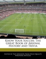 Know Your Soccer: The Great Book Of Arsenal History And Trivia