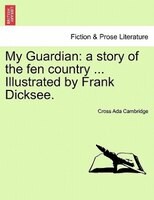 My Guardian: A Story Of The Fen Country ... Illustrated By Frank Dicksee.