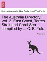 The Australia Directory.] Vol. 2. East Coast, Torres Strait And Coral Sea ... Compiled By ... C. B. Yule.