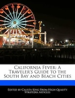 California Fever: A Traveler's Guide To The South Bay And Beach Cities