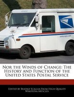 Nor The Winds Of Change: The History And Function Of The United States Postal Service