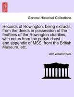 Records Of Rowington, Being Extracts From The Deeds In Possession Of The Feoffees Of The Rowington Charities, With Notes From The