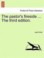 The Pastor's Fireside ... The Third Edition. - Jane Porter
